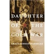 Daughter of the Cold War by Warnecke, Grace Kennan, 9780822965893