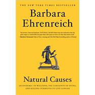 Natural Causes An Epidemic of Wellness, the Certainty of Dying, and Killing Ourselves to Live Longer by Ehrenreich, Barbara, 9781455535897