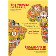 The Yoruba in Brazil, Brazilians in Yorubaland by Afolabi, Niyi; Falola, Toyin, 9781611635911
