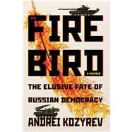 The Firebird by Kozyrev, Andrei; McFaul, Michael, 9780822945925