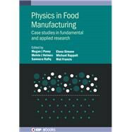 Physics in Food Manufacturing Case Studies in Fundamental and Applied Research by Povey, Megan, 9780750325943