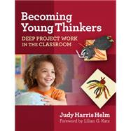 Becoming Young Thinkers: Deep Project Work in the Classroom by Helm, Judy Harris, 9780807755945
