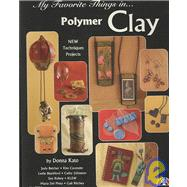 My Favorite Things in Polymer Clay by Kato, Donna; Belcher, Judy (CON); Cavender, Kim (CON); Blackford, Leslie (CON); Johnston, Cathy (CON), 9781574215946