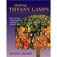 Making Tiffany Lamps How to...,Archer, Hugh V.,9780811735957