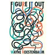 Figure It Out by Koestenbaum, Wayne, 9781593765958