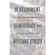Development, Democracy, and Welfare States : Latin America, East Asia, and Eastern Europe by Haggard, Stephan; Kaufman, Robert R., 9780691135960