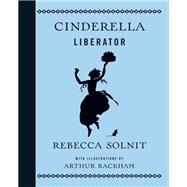 Cinderella Liberator by Solnit, Rebecca; Rackham, Arthur, 9781608465965