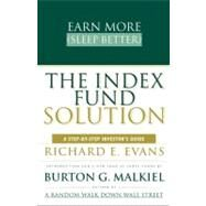 The Index Fund Solution A Step-By-Step Investor's Guide by Evans, Richard E.; Malkiel, Burton G., 9780684865966