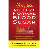 You Can Achieve Normal Blood Sugar by Pollock, Dennis, 9780736975971