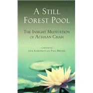 A Still Forest Pool The Insight Meditation of Achaan Chah by Kornfield, Jack; Breiter, Paul, 9780835605977