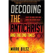 Decoding the Antichrist and the End Times by Biltz, Mark, 9781629995977