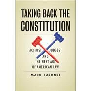 Taking Back the Constitution by Tushnet, Mark, 9780300245981