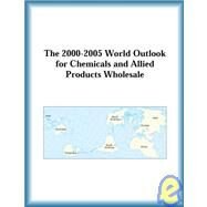 The 2000-2005 World Outlook for Chemicals and Allied Products Wholesale by The  Research Group, 9780757655982