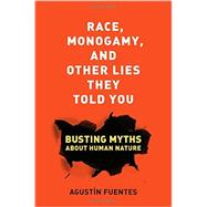 Race, Monogamy, and Other Lies They Told You by Fuentes, Agustín, 9780520285996