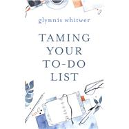 Taming Your To-do List by Whitwer, Glynnis, 9780800736026