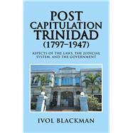 Post Capitulation Trinidad (1797–1947) by Blackman, Ivol, 9781984566041
