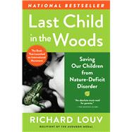 Last Child in the Woods: Saving Our Children from Nature-Deficit Disorder by Louv, Richard, 9781565126053