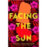 Facing the Sun by Mather, Janice Lynn, 9781534406056