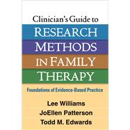 Clinician's Guide to Research Methods in Family Therapy Foundations of Evidence-Based Practice by Williams, Lee; Patterson, Joellen; Edwards, Todd M., 9781462536061