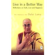 Live in a Better Way : Reflections on Truth, Love and Happiness by Unknown, 9780142196076