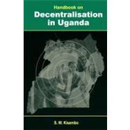 Handbook on Decentralisation in Uganda by Kisembo, Sylvester Wenkere, 9789970026081