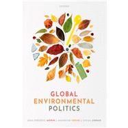 Global Environmental Politics Understanding the Governance of the Earth by Morin, Jean-frederic; Orsini, Amandine; Jinnah, Sikina, 9780198826088
