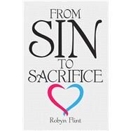 From Sin to Sacrifice by Flint, Robyn, 9781973666103
