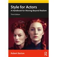 Style for Actors: A Handbook for Moving Beyond Realism by Robert Barton, 9780367186104