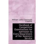 Handbook of Competitive Examinations for Admission to Every Department of Her Majesty's Service by John Chetwode Crawley, William, 9781103076109