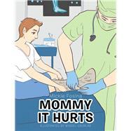Mommy It Hurts by Fosina, Mickie; Eborlas, Windel, 9781984576118