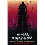 Be Afraid Be Very Afraid PA by Brunvand,Jan Harold, 9780393326130