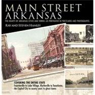 Main Street Arkansas : The Hearts of Arkansas Cities and Towns - as Portrayed in Postcards and Photographs by Hanley, Ray, 9781935106135