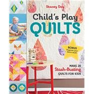 Child's Play Quilts Make 20...,Day, Stacey,9781617456138