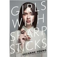 Girls With Sharp Sticks by Young, Suzanne, 9781534426139