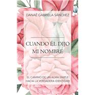 Cuando Él Dijo Mi Nombre by Sánchez, Danaé Gabriela, 9781973676140
