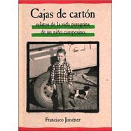Cajas De Carton : Relatos De LA Vida Peregrina De UN Nino Campesino / Cardboard Boxes : Stories From the Life of a Child Migrant Farmer: The Circuit by Jimenez, Francisco, 9780618226160