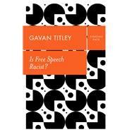 Is Free Speech Racist? by Titley , Gavan, 9781509536160