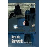 Born Into Greyworld by Medina, Kathleen, 9781436326193