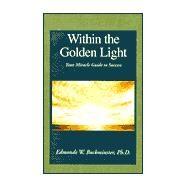 Within the Golden Light :...,EDMONDE W. BUCKMINSTER PH.D.,9780738826202