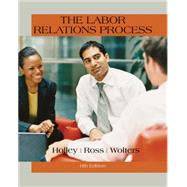 The Labor Relations Process,Holley, William H.,9781305576209