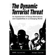 The Dynamic Terrorist Threat: An Assessment of Group Motivations and Capabilities in a Changing World by Cragin, Kim; Greenwood, Peter W.; Everingham, Susan S.; Hoube, Jill; Kilburn, M. Rebecca, 9780833036216