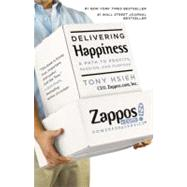 Delivering Happiness A Path to Profits, Passion, and Purpose by Hsieh, Tony, 9780446576222
