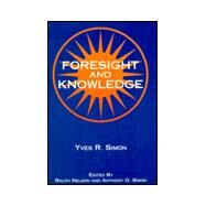 Foresight and Knowledge by Simon, Yves R., 9780823216222