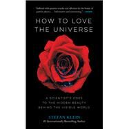 How to Love the Universe by Klein, Stefan, 9781615196227