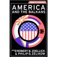 America and the Balkans Memos to a President by Zelikow, Philip D.; Zoellick, Robert B., 9780393976274