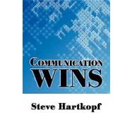 Communication Wins by Hartkopf, Steve, 9781438956275