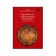 Court Festivals of the European Renaissance: Art, Politics and Performance by Mulryne; J.R., 9780754606284