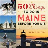 50 Things to Do in Maine...,Griffin, Nancy; Tobyne, Dan,9781608936298