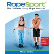 RopeSport : The Ultimate Jump Rope Workout by Winkler, Martin, 9780470036310
