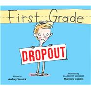 First Grade Dropout by Vernick, Audrey; Cordell, Matthew, 9781328596314